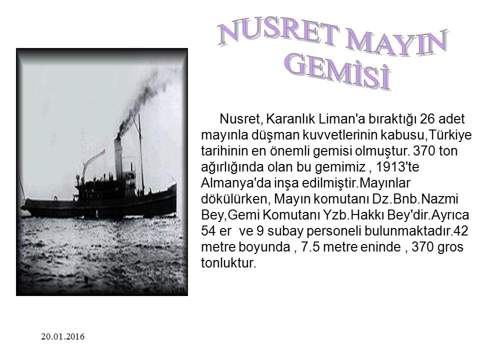 20.01.2016 Nusret, Karanlık Liman'a bıraktığı 26 adet mayınla düşman kuvvetlerinin kabusu,Türkiye tarihinin en önemli gemisi olmuştur. 370 ton ağırlığ