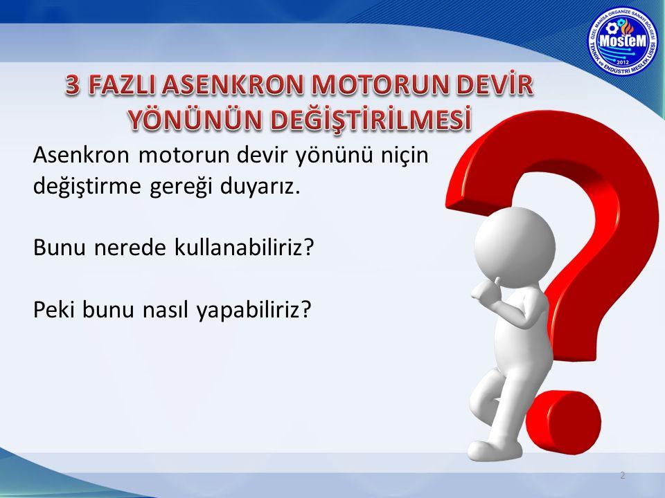3 Asenkron motorun devir yönünü niçin değiştirme gereği duyarız.