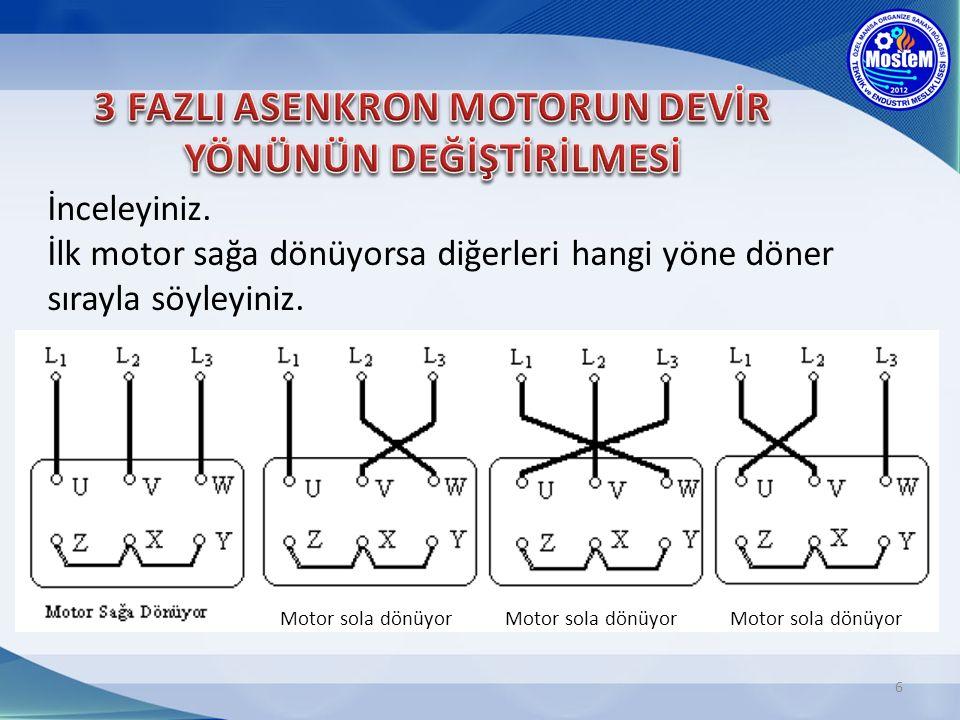 6 İnceleyiniz. İlk motor sağa dönüyorsa diğerleri hangi yöne döner sırayla söyleyiniz. Motor sola dönüyor