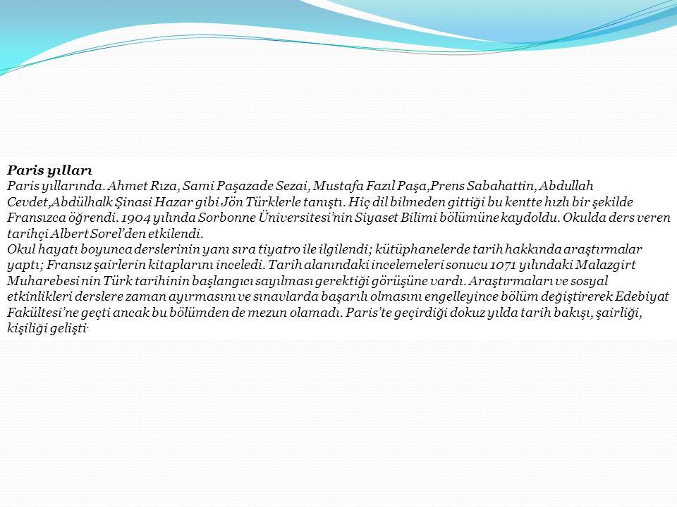 Paris yılları Paris yıllarında. Ahmet Rıza, Sami Paşazade Sezai, Mustafa Fazıl Paşa,Prens Sabahattin, Abdullah Cevdet,Abdülhalk Şinasi Hazar gibi Jön