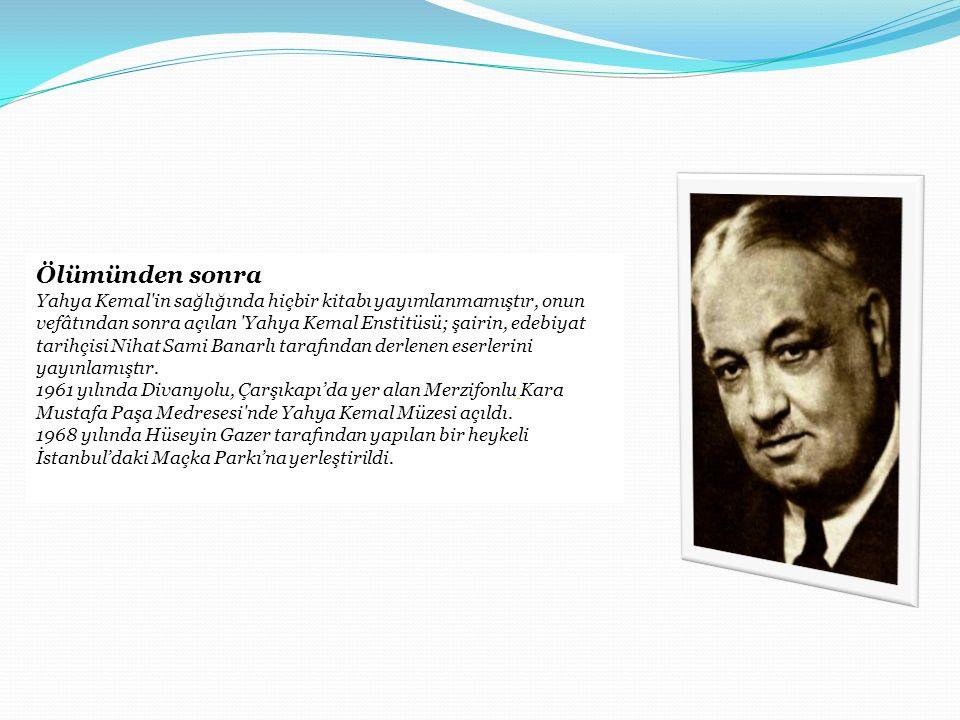 Ölümünden sonra Yahya Kemal'in sağlığında hiçbir kitabı yayımlanmamıştır, onun vefâtından sonra açılan 'Yahya Kemal Enstitüsü; şairin, edebiyat tarihç