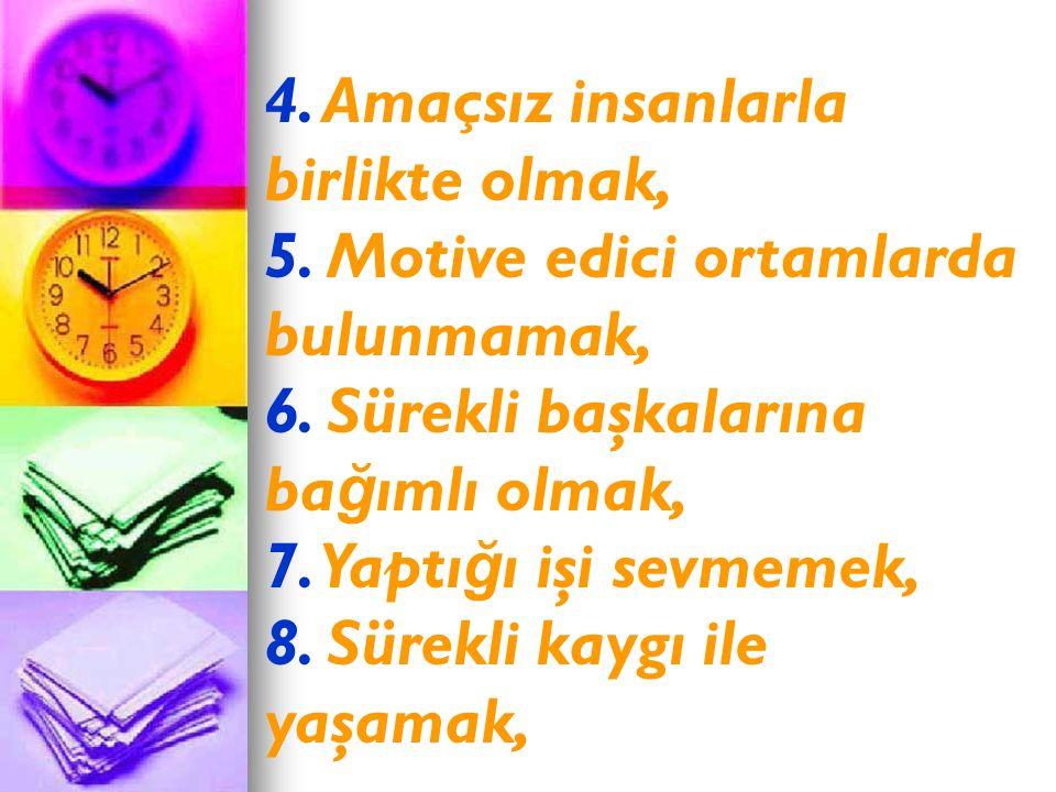 4. Amaçsız insanlarla birlikte olmak, 5. Motive edici ortamlarda bulunmamak, 6.