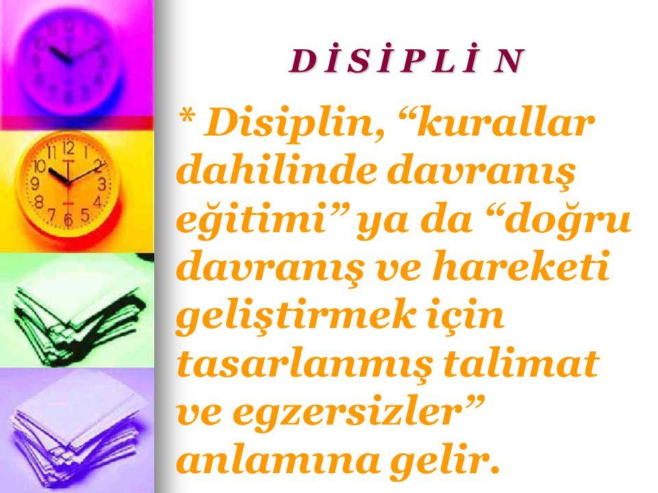 * Disiplin, kurallar dahilinde davranış eğitimi ya da doğru davranış ve hareketi geliştirmek için tasarlanmış talimat ve egzersizler anlamına gelir.