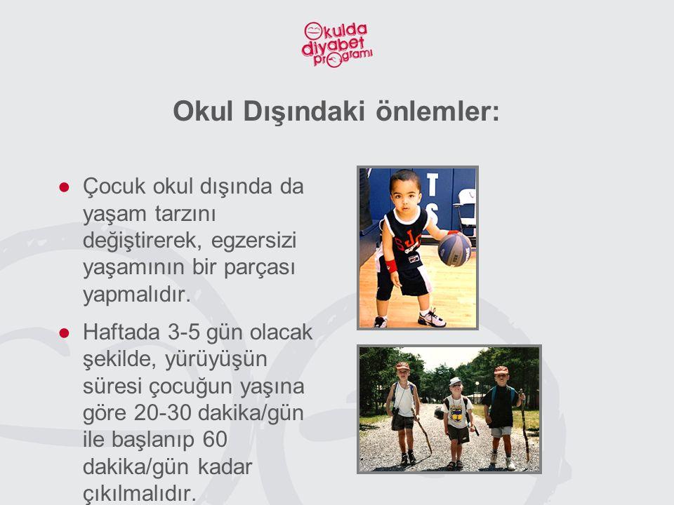 Okul Dışındaki önlemler: ●Çocuk okul dışında da yaşam tarzını değiştirerek, egzersizi yaşamının bir parçası yapmalıdır.