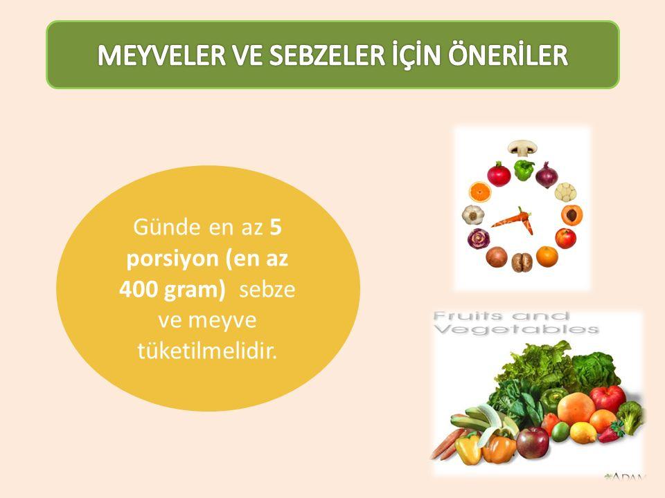 Günde en az 5 porsiyon (en az 400 gram) sebze ve meyve tüketilmelidir.