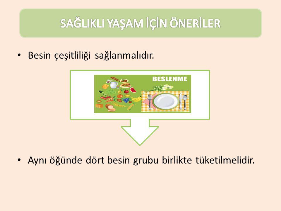 Besin çeşitliliği sağlanmalıdır. Aynı öğünde dört besin grubu birlikte tüketilmelidir.