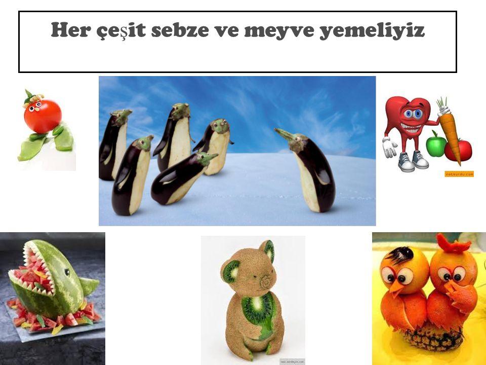 Her çe ş it sebze ve meyve yemeliyiz 15