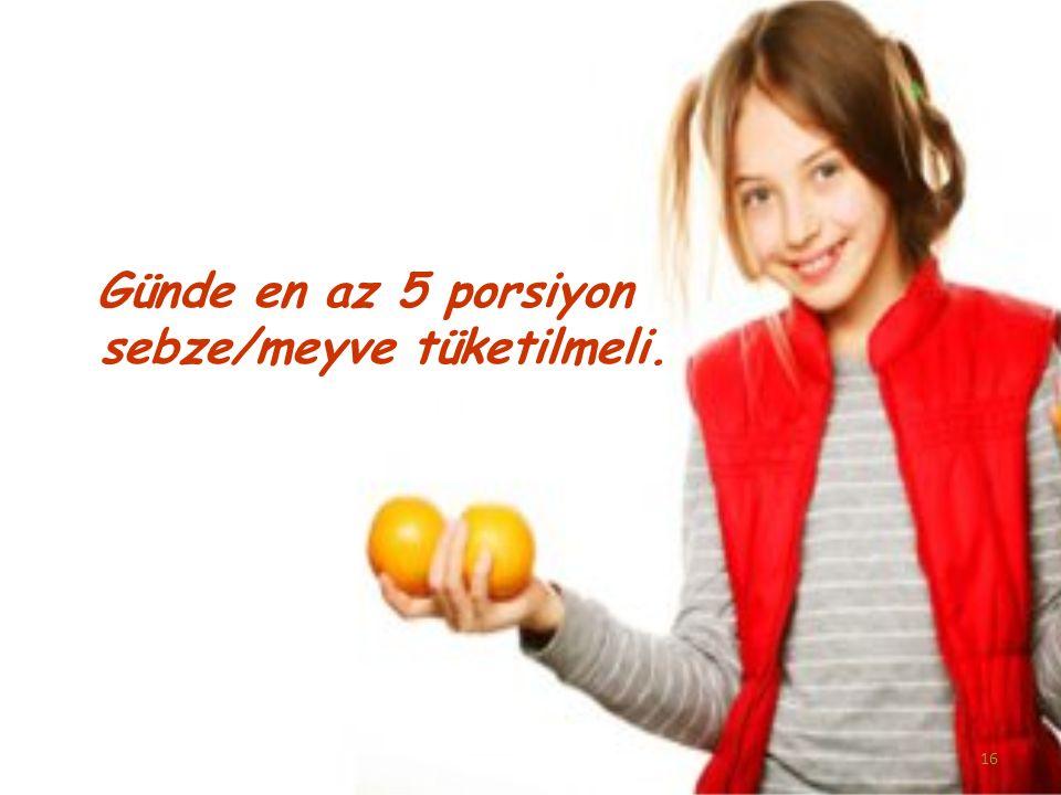16 Günde en az 5 porsiyon sebze/meyve tüketilmeli.