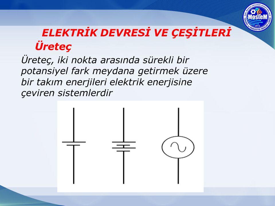 ELEKTRİK DEVRESİ VE ÇEŞİTLERİ Üreteç Üreteç, iki nokta arasında sürekli bir potansiyel fark meydana getirmek üzere bir takım enerjileri elektrik enerjisine çeviren sistemlerdir