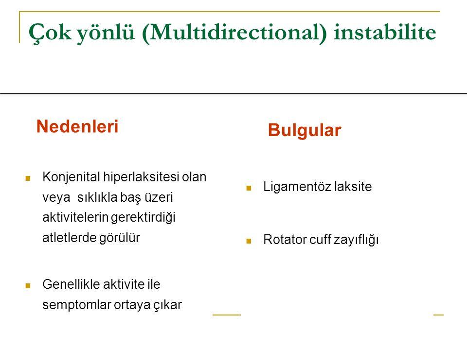 Çok yönlü (Multidirectional) instabilite Konjenital hiperlaksitesi olan veya sıklıkla baş üzeri aktivitelerin gerektirdiği atletlerde görülür Genellik