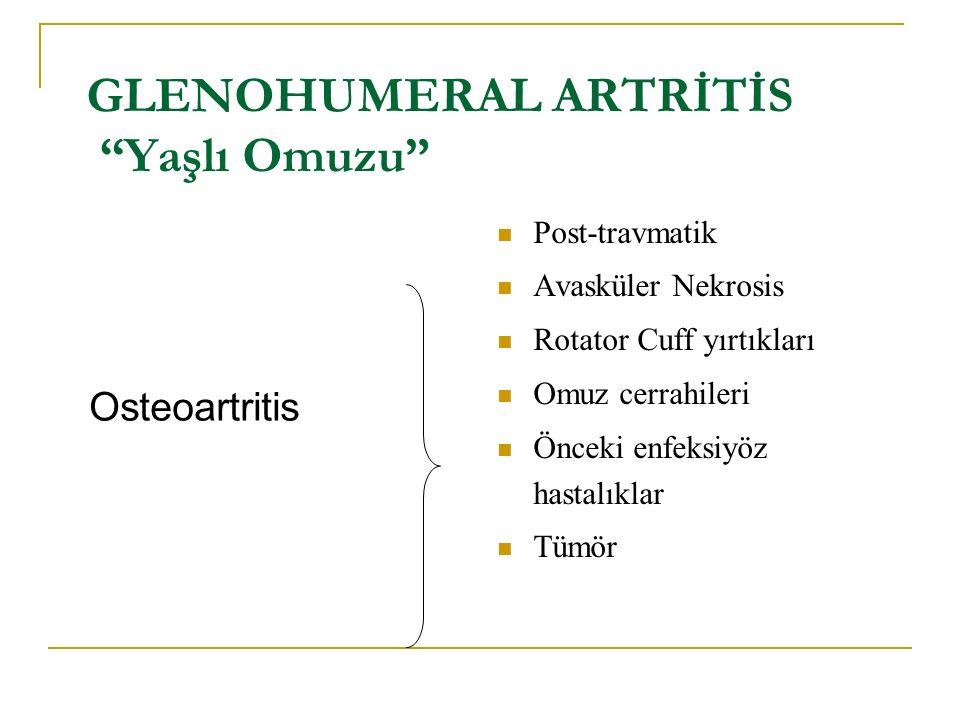 """GLENOHUMERAL ARTRİTİS """"Yaşlı Omuzu"""" Osteoartritis Post-travmatik Avasküler Nekrosis Rotator Cuff yırtıkları Omuz cerrahileri Önceki enfeksiyöz hastalı"""