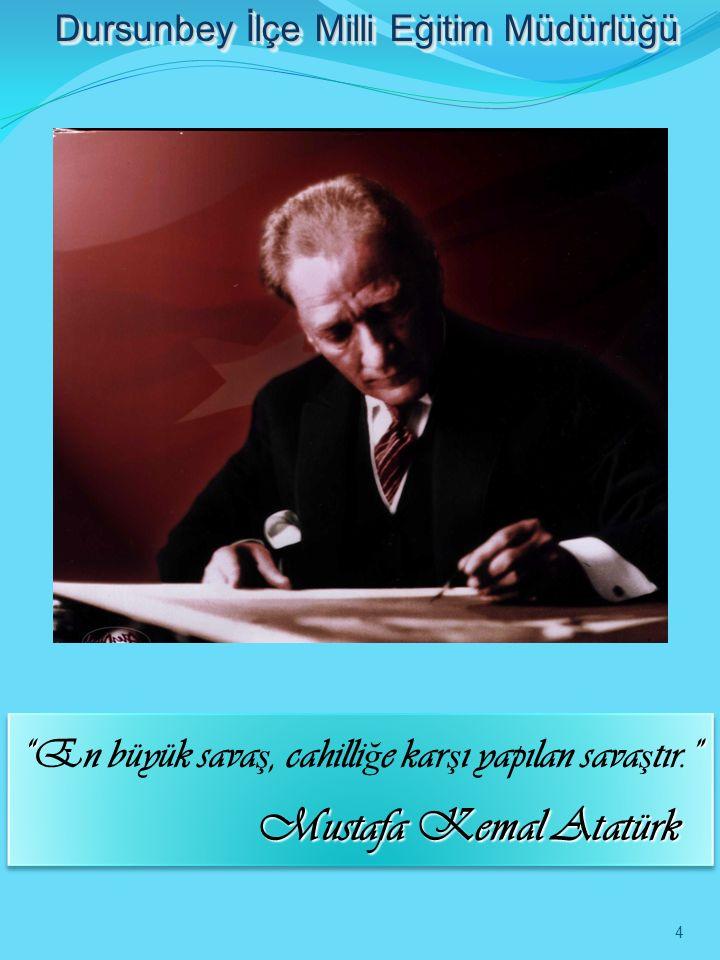 """"""""""" Mustafa Kemal Atatürk """"En büyük sava ş, cahilli ğ e kar ş ı yapılan sava ş tır."""" Mustafa Kemal Atatürk Dursunbey İlçe Milli Eğitim Müdürlüğü 4"""