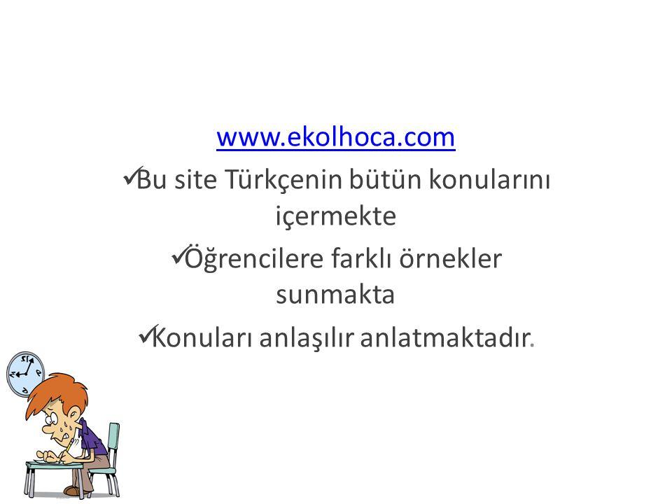 www.ekolhoca.com Bu site Türkçenin bütün konularını içermekte Öğrencilere farklı örnekler sunmakta Konuları anlaşılır anlatmaktadır.
