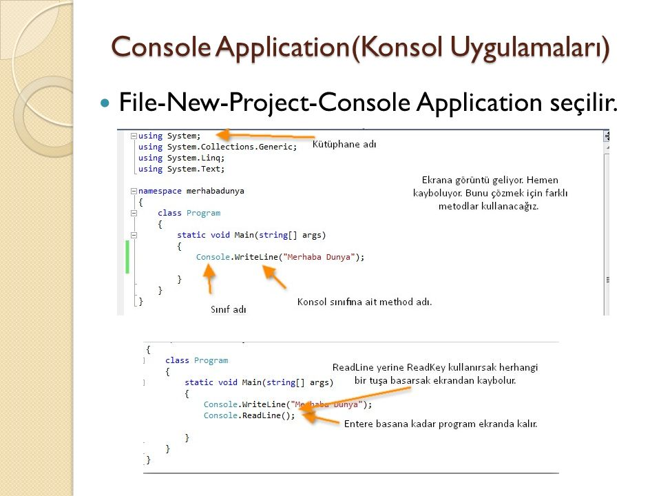 Console Application(Konsol Uygulamaları) File-New-Project-Console Application seçilir.
