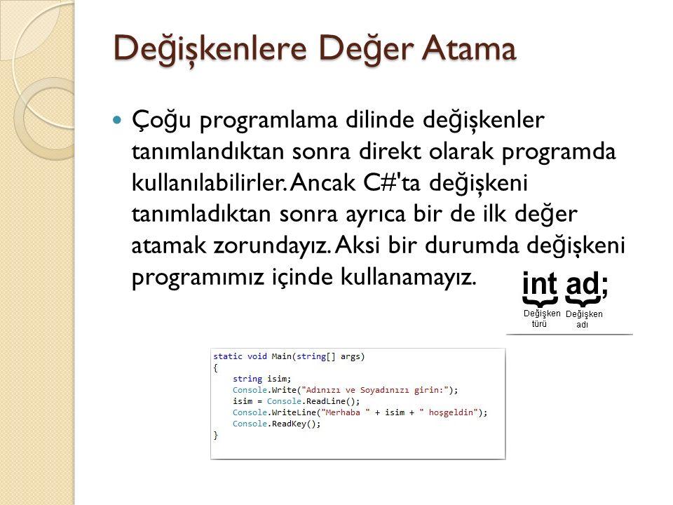 De ğ işkenlere De ğ er Atama Ço ğ u programlama dilinde de ğ işkenler tanımlandıktan sonra direkt olarak programda kullanılabilirler. Ancak C#'ta de ğ
