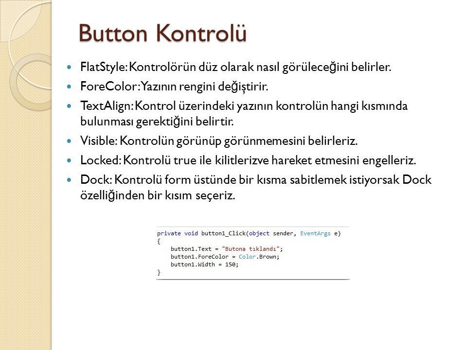 Button Kontrolü FlatStyle: Kontrolörün düz olarak nasıl görülece ğ ini belirler. ForeColor: Yazının rengini de ğ iştirir. TextAlign: Kontrol üzerindek