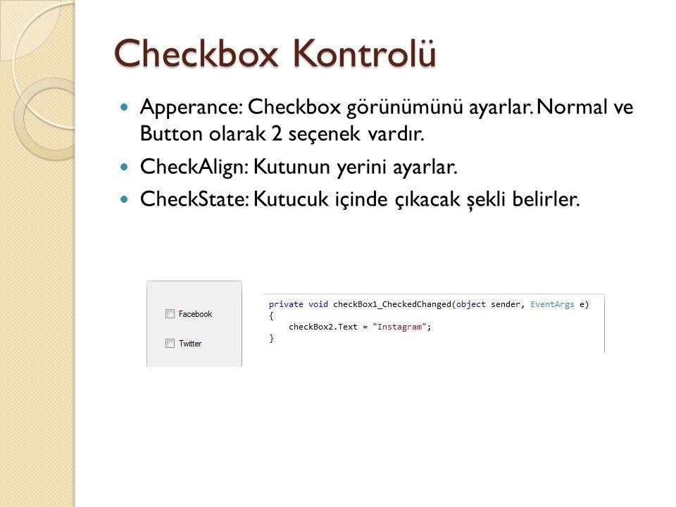 Checkbox Kontrolü Apperance: Checkbox görünümünü ayarlar. Normal ve Button olarak 2 seçenek vardır. CheckAlign: Kutunun yerini ayarlar. CheckState: Ku