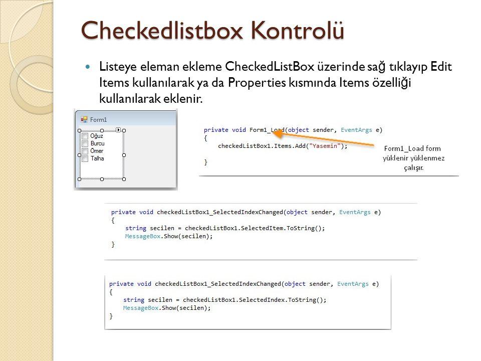 Checkedlistbox Kontrolü Listeye eleman ekleme CheckedListBox üzerinde sa ğ tıklayıp Edit Items kullanılarak ya da Properties kısmında Items özelli ğ i