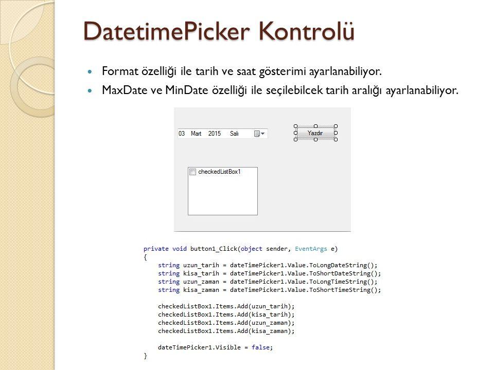 DatetimePicker Kontrolü Format özelli ğ i ile tarih ve saat gösterimi ayarlanabiliyor. MaxDate ve MinDate özelli ğ i ile seçilebilcek tarih aralı ğ ı