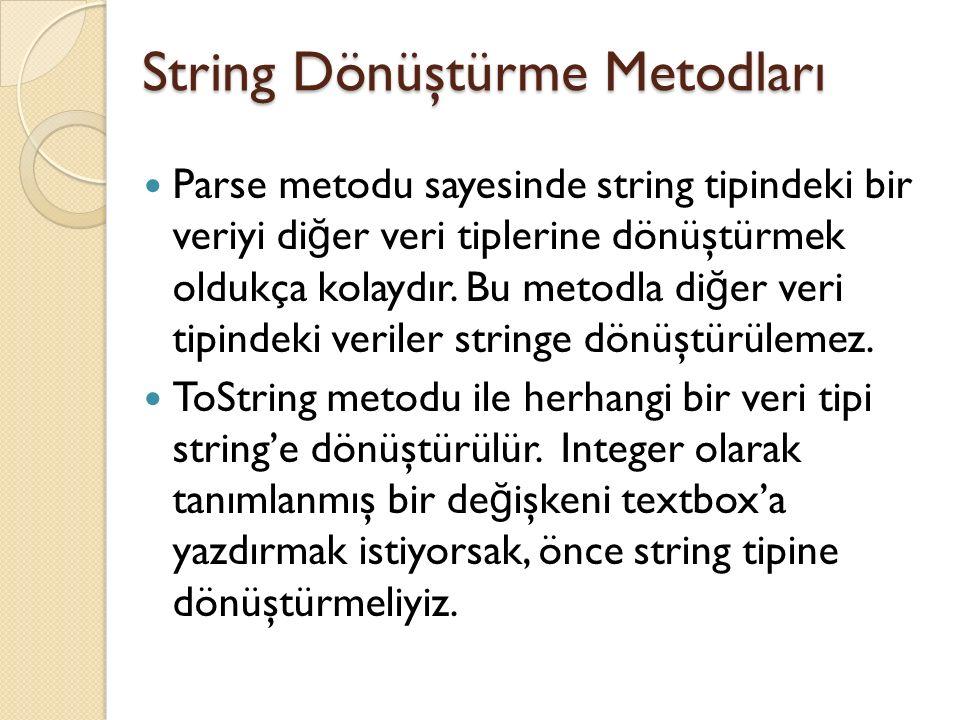 String Dönüştürme Metodları Parse metodu sayesinde string tipindeki bir veriyi di ğ er veri tiplerine dönüştürmek oldukça kolaydır. Bu metodla di ğ er