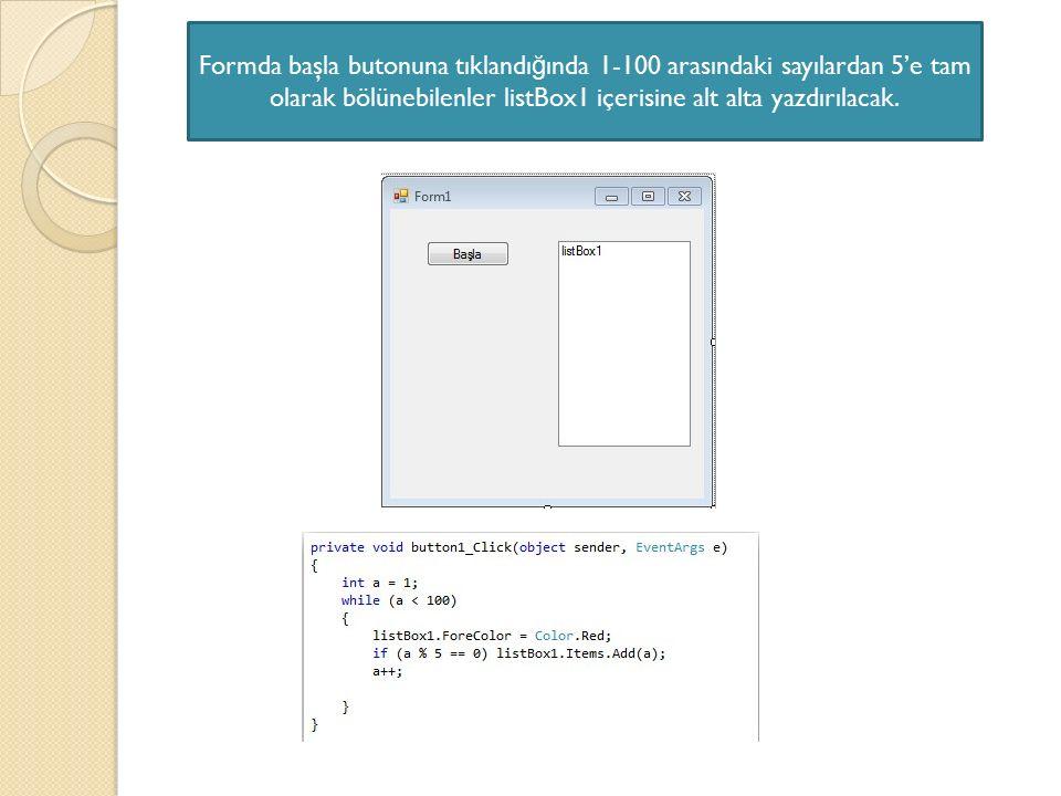 Formda başla butonuna tıklandı ğ ında 1-100 arasındaki sayılardan 5'e tam olarak bölünebilenler listBox1 içerisine alt alta yazdırılacak.