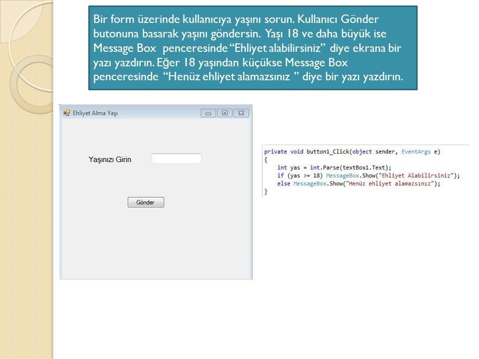 """Bir form üzerinde kullanıcıya yaşını sorun. Kullanıcı Gönder butonuna basarak yaşını göndersin. Yaşı 18 ve daha büyük ise Message Box penceresinde """"Eh"""