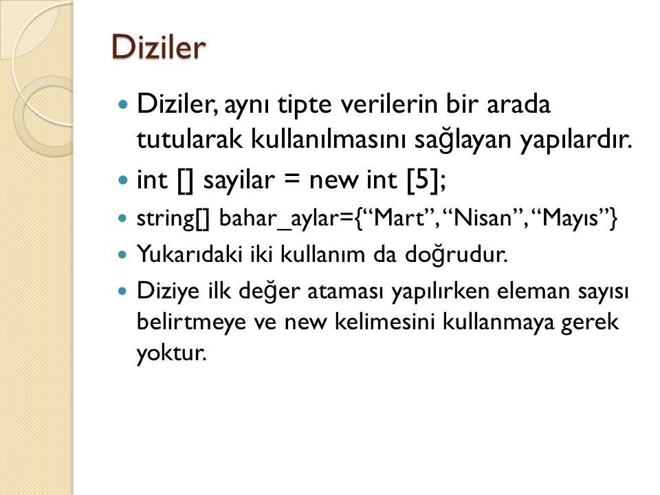 """Diziler Diziler, aynı tipte verilerin bir arada tutularak kullanılmasını sa ğ layan yapılardır. int [] sayilar = new int [5]; string[] bahar_aylar={""""M"""
