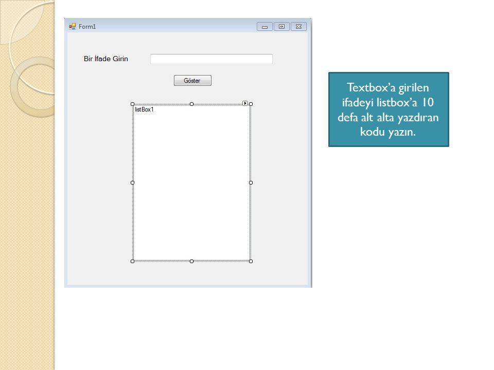 Textbox'a girilen ifadeyi listbox'a 10 defa alt alta yazdıran kodu yazın.