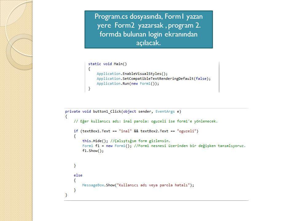 Program.cs dosyasında, Form1 yazan yere Form2 yazarsak, program 2. formda bulunan login ekranından açılacak.