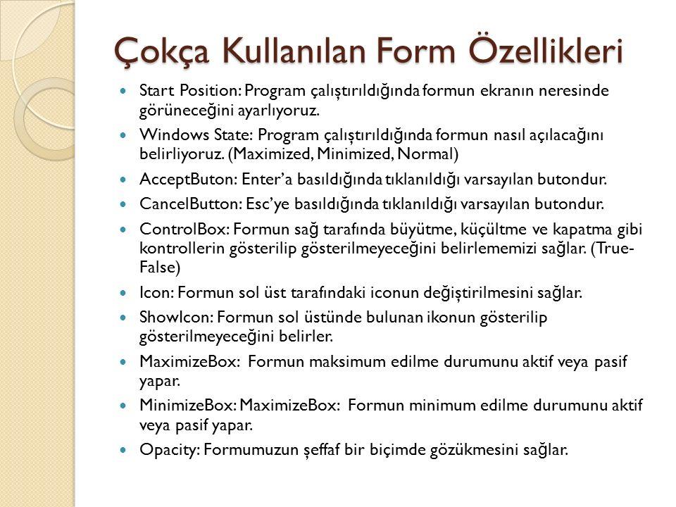 Program.cs dosyasında, Form1 yazan yere Form2 yazarsak, program 2.