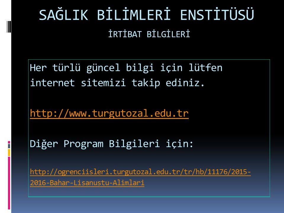 SAĞLIK BİLİMLERİ ENSTİTÜSÜ İRTİBAT BİLGİLERİ Her türlü güncel bilgi için lütfen internet sitemizi takip ediniz. http://www.turgutozal.edu.tr Diğer Pro