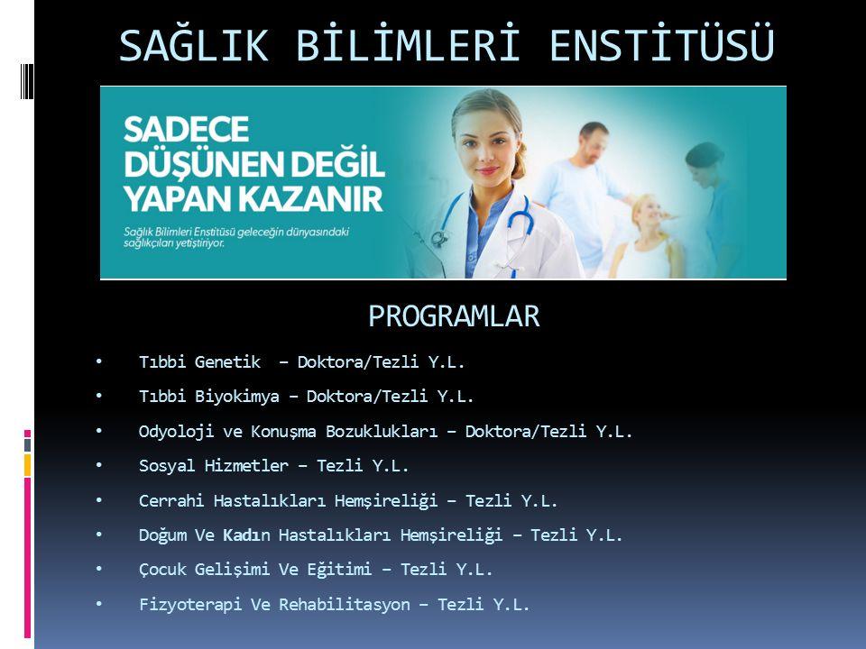 SAĞLIK BİLİMLERİ ENSTİTÜSÜ PROGRAMLAR Tıbbi Genetik – Doktora/Tezli Y.L. Tıbbi Biyokimya – Doktora/Tezli Y.L. Odyoloji ve Konuşma Bozuklukları – Dokto