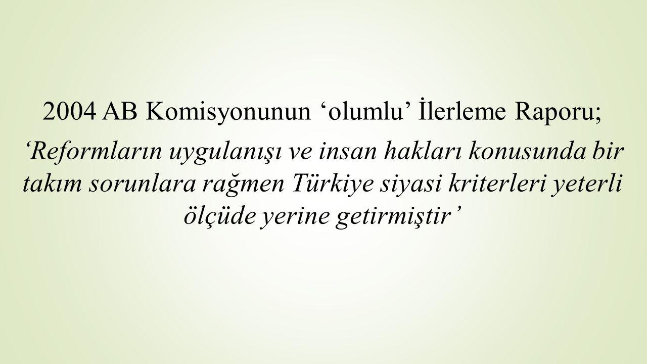 2004 AB Komisyonunun 'olumlu' İlerleme Raporu; 'Reformların uygulanışı ve insan hakları konusunda bir takım sorunlara rağmen Türkiye siyasi kriterleri