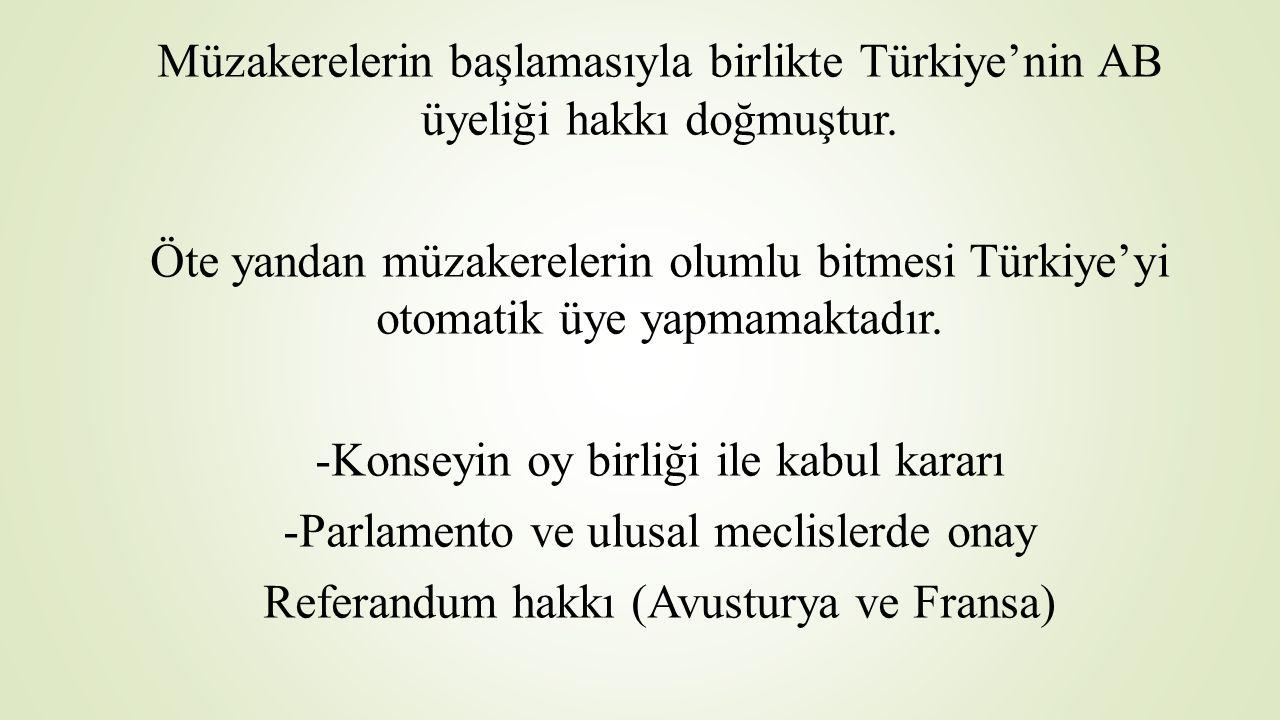 Müzakerelerin başlamasıyla birlikte Türkiye'nin AB üyeliği hakkı doğmuştur. Öte yandan müzakerelerin olumlu bitmesi Türkiye'yi otomatik üye yapmamakta