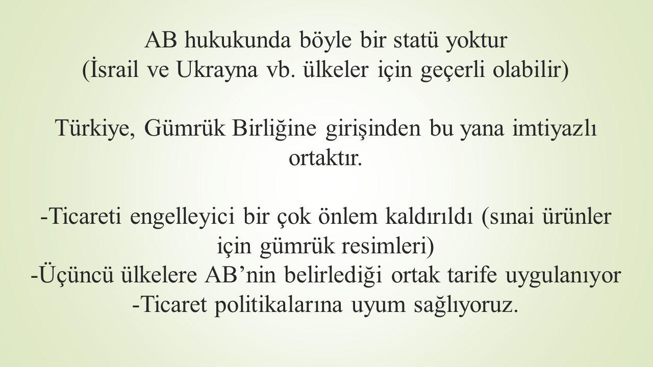 AB hukukunda böyle bir statü yoktur (İsrail ve Ukrayna vb. ülkeler için geçerli olabilir) Türkiye, Gümrük Birliğine girişinden bu yana imtiyazlı ortak