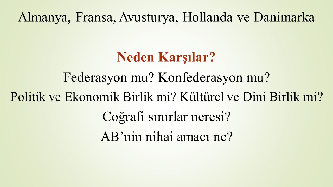 Almanya, Fransa, Avusturya, Hollanda ve Danimarka Neden Karşılar? Federasyon mu? Konfederasyon mu? Politik ve Ekonomik Birlik mi? Kültürel ve Dini Bir