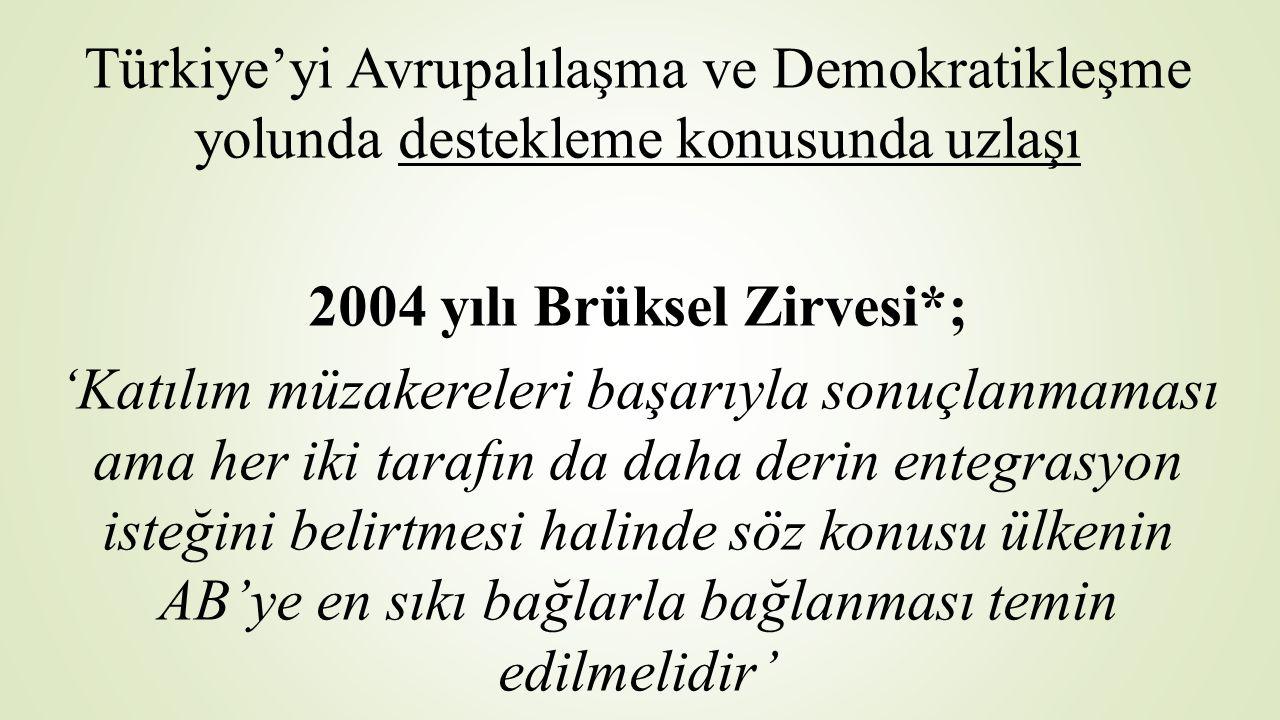 Türkiye'yi Avrupalılaşma ve Demokratikleşme yolunda destekleme konusunda uzlaşı 2004 yılı Brüksel Zirvesi*; 'Katılım müzakereleri başarıyla sonuçlanma