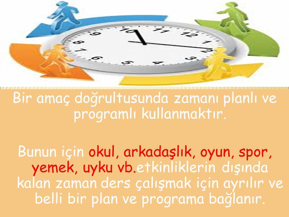 Bir amaç doğrultusunda zamanı planlı ve programlı kullanmaktır.