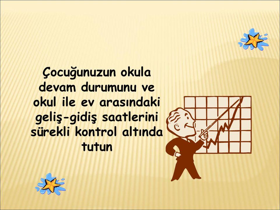 Çocuğunuzun okula devam durumunu ve okul ile ev arasındaki geliş-gidiş saatlerini sürekli kontrol altında tutun