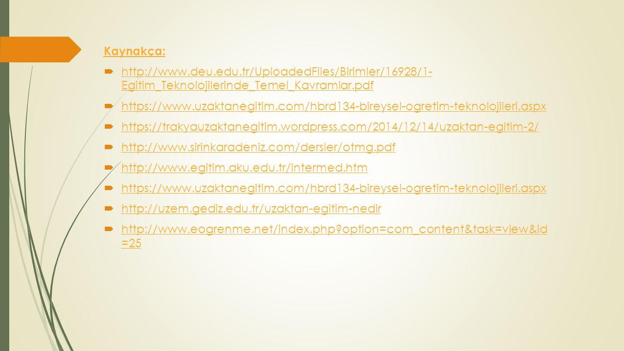 Kaynakça:  http://www.deu.edu.tr/UploadedFiles/Birimler/16928/1- Egitim_Teknolojilerinde_Temel_Kavramlar.pdf http://www.deu.edu.tr/UploadedFiles/Biri