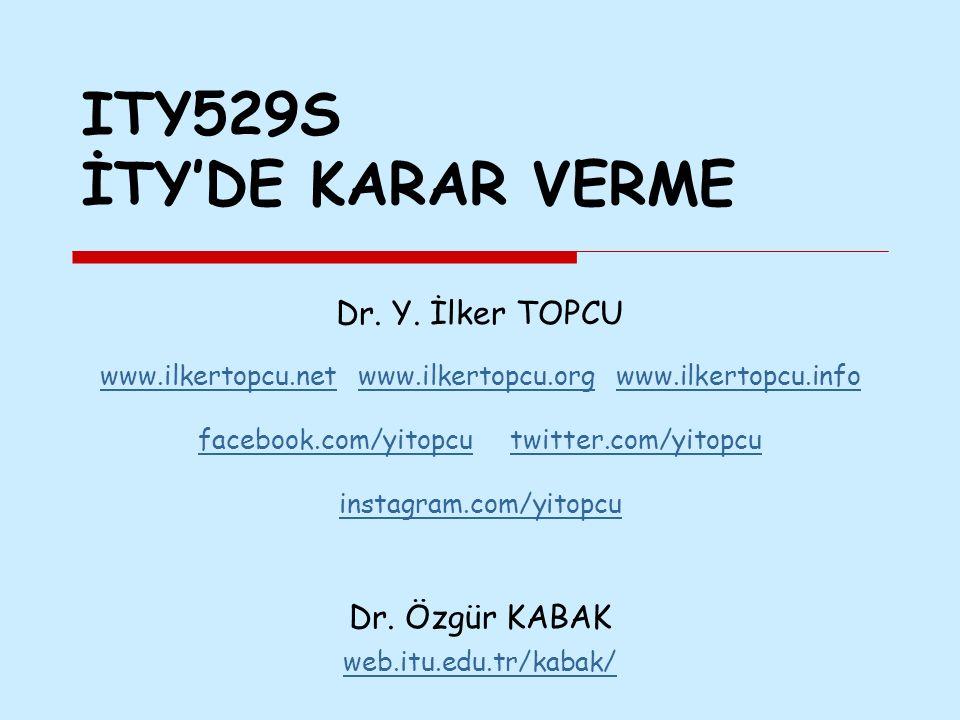 ITY529S İTY'DE KARAR VERME Dr. Y. İlker TOPCU www.ilkertopcu.netwww.ilkertopcu.net www.ilkertopcu.org www.ilkertopcu.infowww.ilkertopcu.orgwww.ilkerto