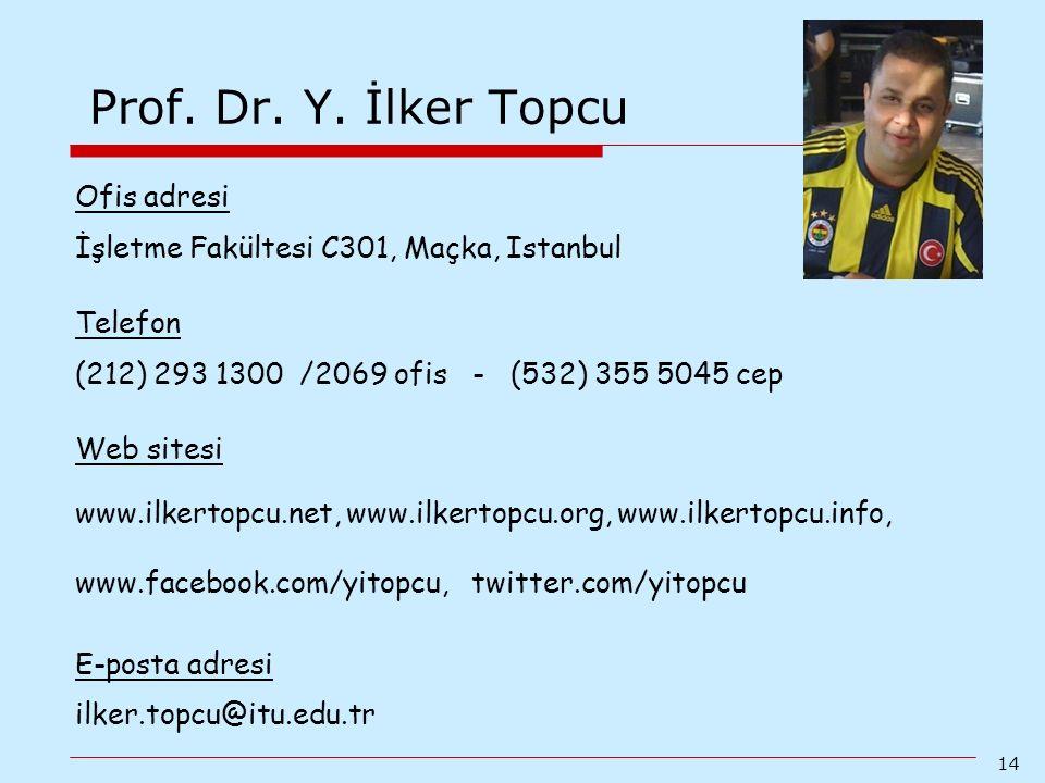 14 Prof. Dr. Y. İlker Topcu Ofis adresi İşletme Fakültesi C301, Maçka, Istanbul Telefon (212) 293 1300 /2069 ofis - (532) 355 5045 cep Web sitesi www.