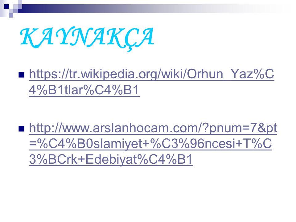 KAYNAKÇA https://tr.wikipedia.org/wiki/Orhun_Yaz%C 4%B1tlar%C4%B1 https://tr.wikipedia.org/wiki/Orhun_Yaz%C 4%B1tlar%C4%B1 http://www.arslanhocam.com/