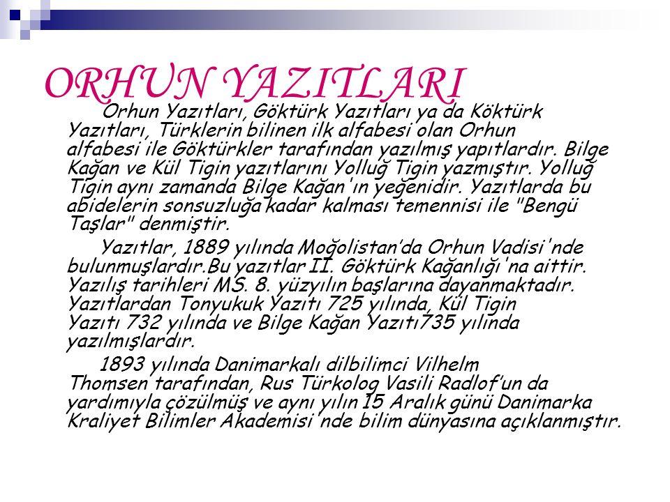ORHUN YAZITLARI Orhun Yazıtları, Göktürk Yazıtları ya da Köktürk Yazıtları, Türklerin bilinen ilk alfabesi olan Orhun alfabesi ile Göktürkler tarafınd