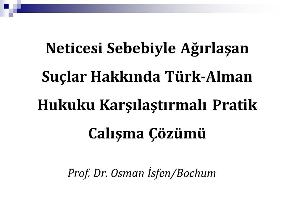 Neticesi Sebebiyle Ağırlaşan Suçlar Hakkında Türk-Alman Hukuku Karşılaştırmalı Pratik Calışma Çözümü Prof. Dr. Osman İsfen/Bochum