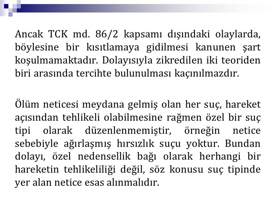 Ancak TCK md. 86/2 kapsamı dışındaki olaylarda, böylesine bir kısıtlamaya gidilmesi kanunen şart koşulmamaktadır. Dolayısıyla zikredilen iki teoriden
