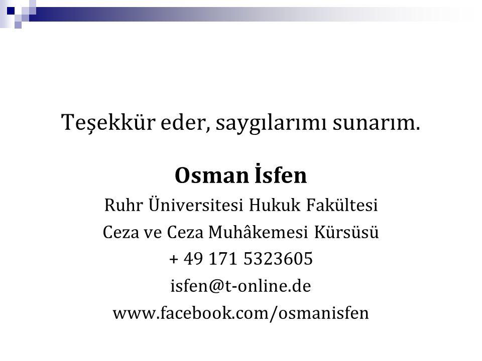Teşekkür eder, saygılarımı sunarım. Osman İsfen Ruhr Üniversitesi Hukuk Fakültesi Ceza ve Ceza Muhâkemesi Kürsüsü + 49 171 5323605 isfen@t-online.de w