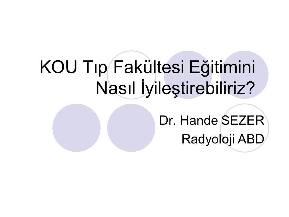 KOU Tıp Fakültesi Eğitimini Nasıl İyileştirebiliriz? Dr. Hande SEZER Radyoloji ABD