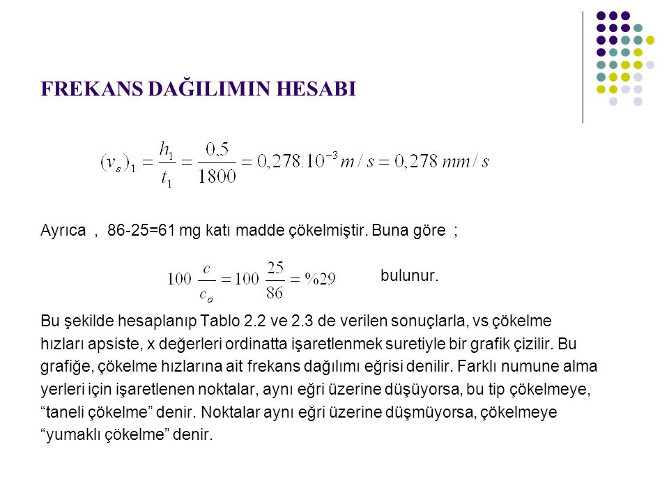 FREKANS DAĞILIMIN HESABI Ayrıca, 86-25=61 mg katı madde çökelmiştir.