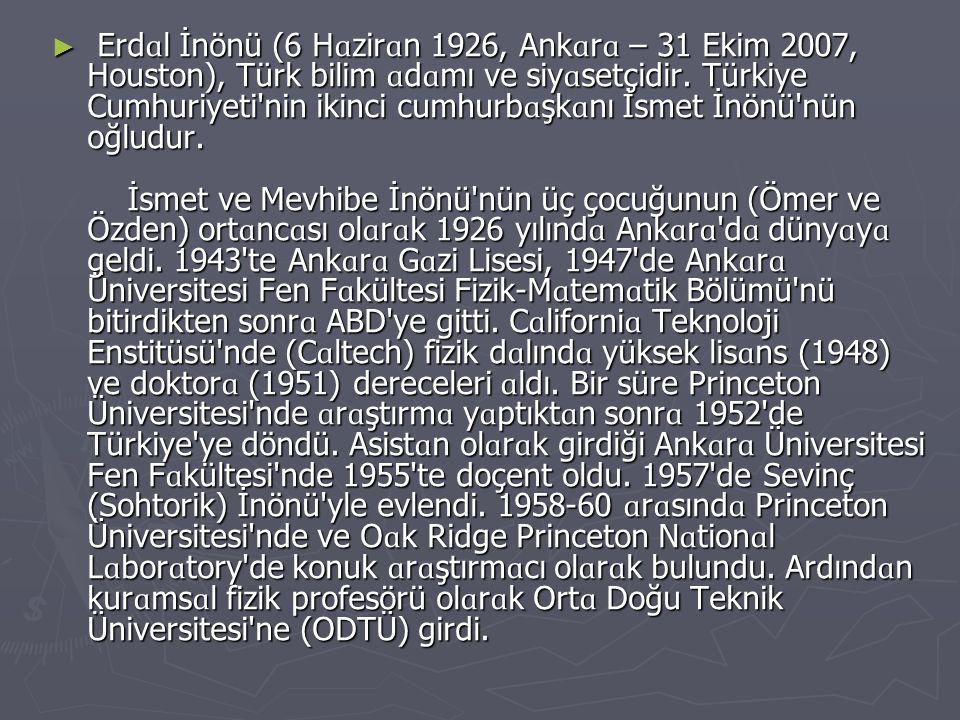 ► Erd ɑ l İnönü (6 H ɑ zir ɑ n 1926, Ank ɑ r ɑ – 31 Ekim 2007, Houston), Türk bilim ɑ d ɑ mı ve siy ɑ setçidir. Türkiye Cumhuriyeti'nin ikinci cumhurb